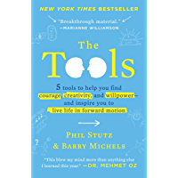 The Tools: 5 Tools to Help You Find Courage, Creativity, and Willpower--and Inspire You to Live Life in Forward Motion (English Edition)