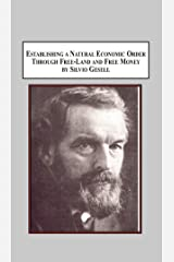 Establishing a Natural Economic Order Through Free-Land and Free-Money by Silvio Gesell A Founder of the 1919 Bavarian Soviet Republic Paperback
