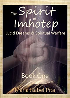 The Spirit of Imhotep (Lucid Dreams & Spiritual Warfare Book 1)