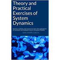 Theory and Practical Exercises of System Dynamics: Book for students and research to learn the applications of nonlinear and feedback control simulation ... (System Thinking 2019) (English Edition)