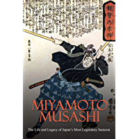 Miyamoto Musashi: The Life and Legacy of Japan's Most Legendary Samurai (English Edition)