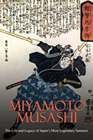 Miyamoto Musashi: The Life and Legacy of Japan's Most Legendary Samurai (English Edition)