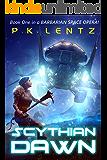 Scythian Dawn: Book One of a Barbarian Space Opera