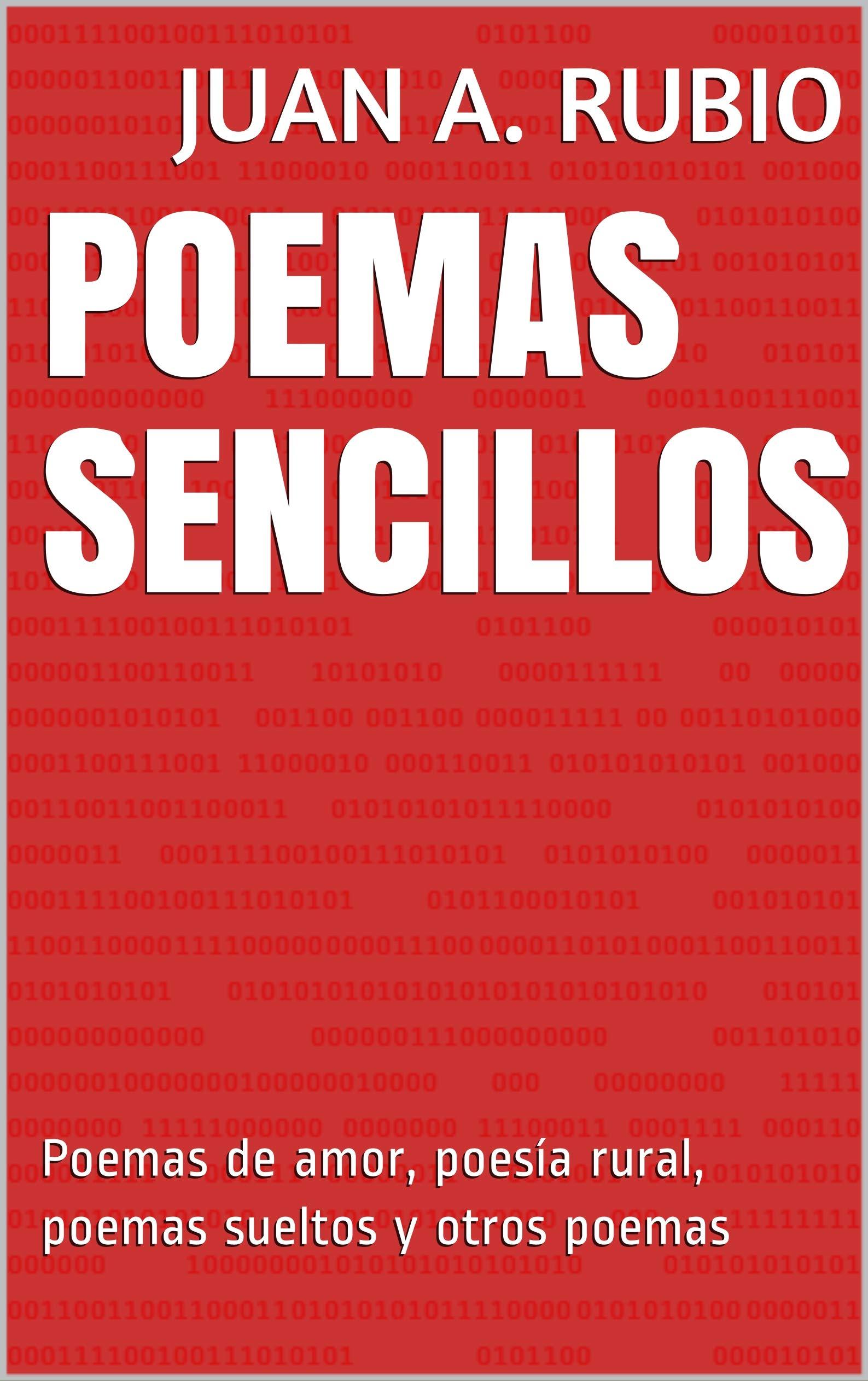 Poemas sencillos: Poemas de amor poesía rural poemas sueltos y otros poemas
