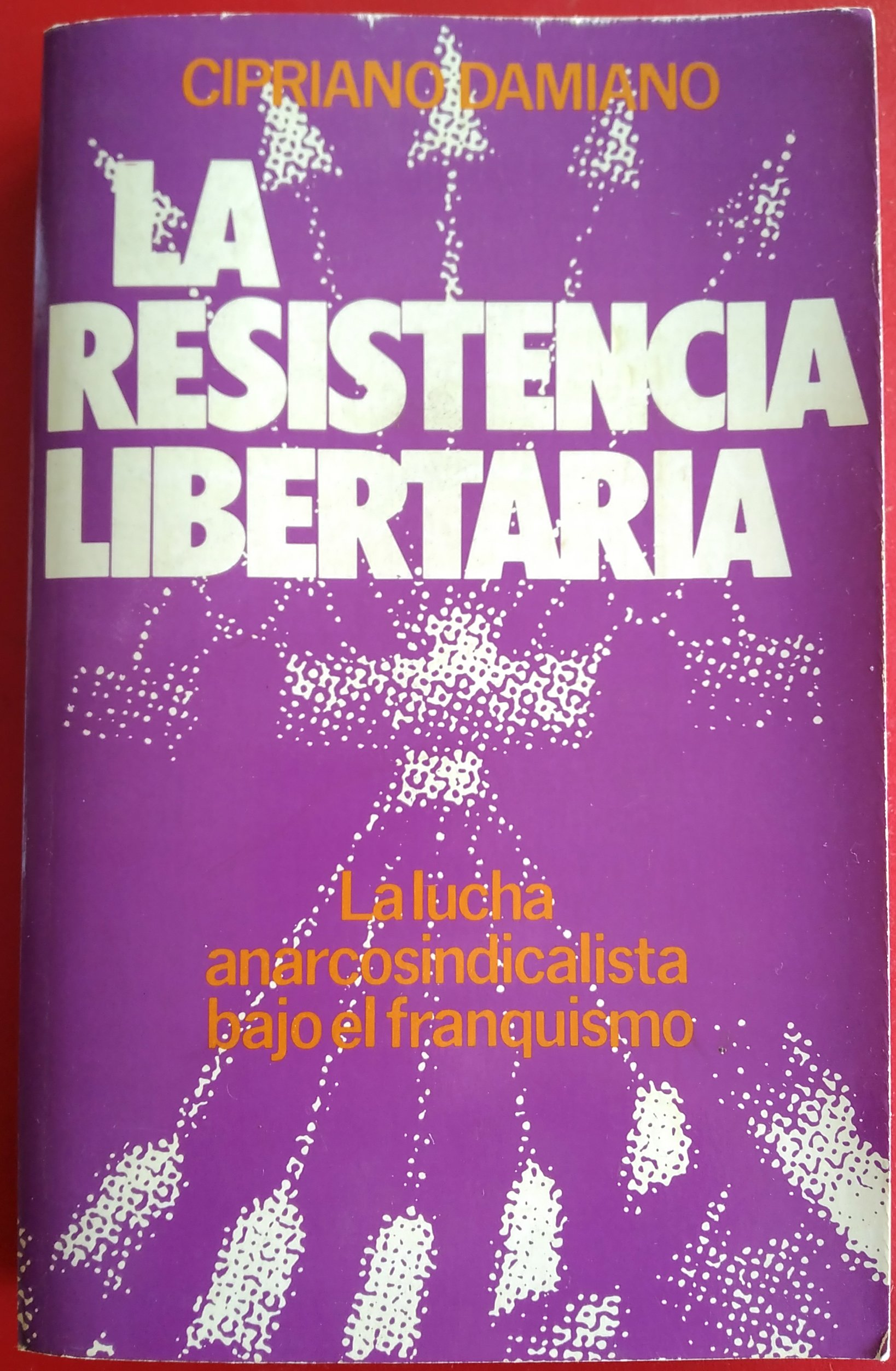La resistencia libertaria 1939-1970 . La lucha anarcosindicalista bajo el franquismo: Amazon.es: Cipriano Damiano: Libros