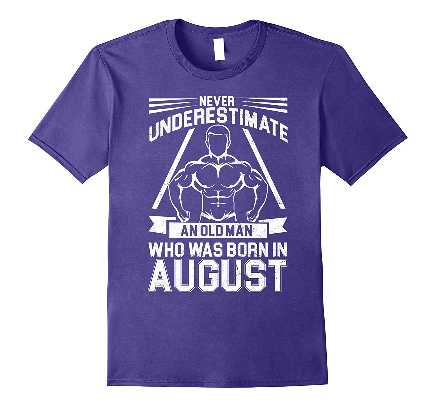 August Birthday T-shirt Never Underestimate An Old Man-BN