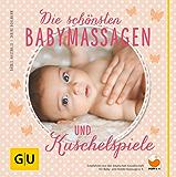 Die schönsten Babymassagen und Kuschelspiele (GU Einzeltitel Partnerschaft & Familie)