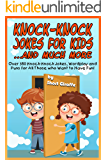 Knock-Knock Jokes for Kids ...and Much More: a Fine Selection of Over 380 Knock-Knock Jokes, Wordplay and Puns that Will Make Kids and the Whole Family Laugh Their Heads Off!