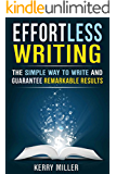 Effortless Writing: The Simple Way to Write and Guarantee Remarkable Results  (WRITE BETTER, FASTER & SMARTER) (English Edition)