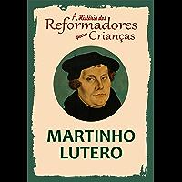 Coleção – A História dos Reformadores para Crianças: Martinho Lutero
