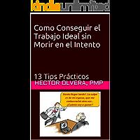 Como Conseguir El trabajo Ideal sin morir en el intento: 13 Tips Prácticos para conseguir el trabajo ideal - Hector Olvera Padilla