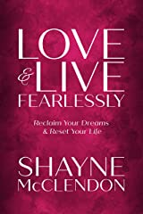 Love & Live Fearlessly: Reclaim Your Dreams & Reset Your Life Kindle Edition