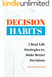 Decision Habits: 7 Real-Life Strategies to Make Better Decisions