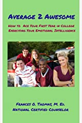 Average 2 Awesome: How to Ace Your First Year in College Exercising Your Emotional Intelligence Kindle Edition