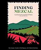 Finding Mezcal: A Journey into the Liquid Soul of Mexico, with 40 Cocktails