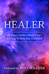 Healer: 22 Expert Healers Share Their Wisdom To Help You Transform (Transformation Book 1) Kindle Edition