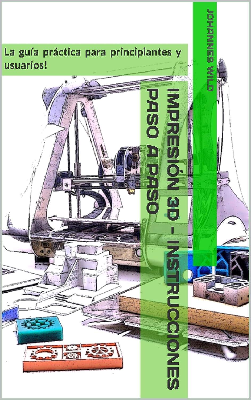 Impresión 3D - instrucciones paso a paso: La guía práctica para ...