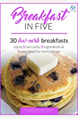 Breakfast in Five: 30 Low Carb Breakfasts. Up to 5 net carbs, 5 ingredients & 5 easy steps for every recipe. (Keto in Five Book 1) Kindle Edition