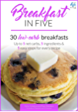 Breakfast in Five: 30 Low Carb Breakfasts. Up to 5 net carbs, 5 ingredients & 5 easy steps for every recipe. (Keto in Five Book 1) (English Edition)