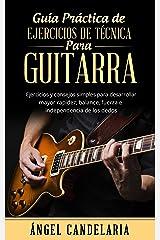 Guía Práctica de Ejercicios de Técnica para Guitarra: Ejercicios y consejos simples para desarrollar mayor rapidez, balance, fuerza e independencia de los dedos (Spanish Edition) Kindle Edition