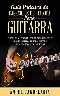 Guía Práctica de Ejercicios de Técnica para Guitarra: Ejercicios y consejos simples para desarrollar mayor