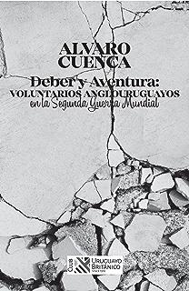 Deber y aventura: voluntarios anglouruguayos en la Segunda Guerra Mundial (Spanish Edition)