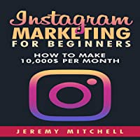 Instagram Marketing for Beginners: How to Make $10,000 per Month