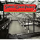 Sutro's Glass Palace: The Story of Sutro Baths