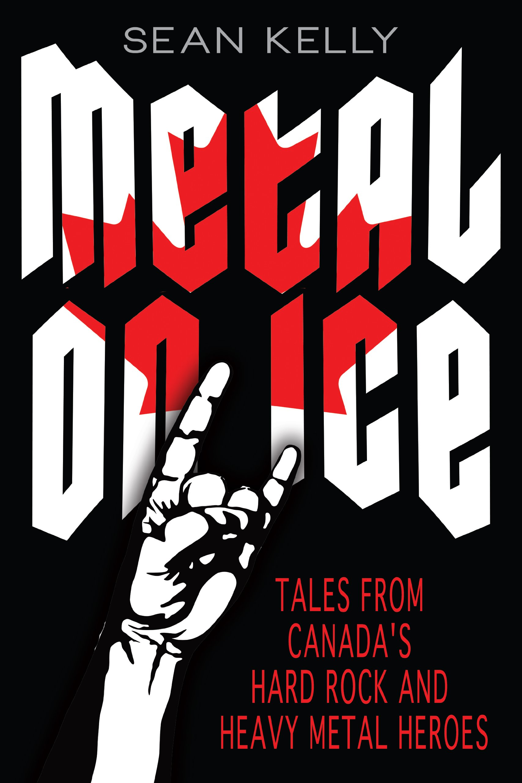 Metal on Ice: Tales from Canada's Hard Rock and Heavy Metal Heroes: Sean  Kelly: Amazon.com.mx: Libros