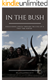 In the Bush: Discovering Africa through the Eyes of a First Time Hunter (English Edition)