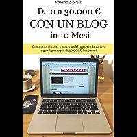 Da 0 a 30.000 € Con un Blog in 10 Mesi: Come sono riuscito a creare un nuovo blog e guadagnare più di 30.000 € in 10 Mesi (Italian Edition)