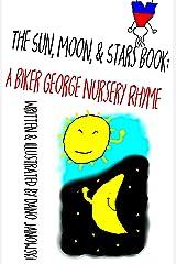 The Sun, Moon, & Stars Book: A Biker George Nursery Rhyme Kindle Edition
