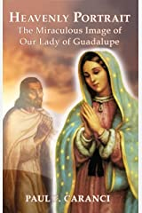 Heavenly Portrait: The Miraculous Image of Our Lady of Guadalupe Kindle Edition