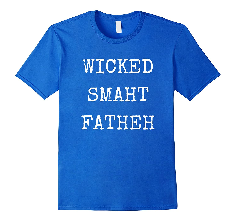 Mens Wicked Smaht Smart Fatheh Father – Funny Boston TShirt