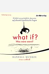 What if? Was wäre wenn? Wirklich wissenschaftliche Antworten auf absurde hypothetische Fragen Audible Audiobook