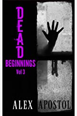 Dead Beginnings Volume 3: How Olivia Darling Survived the First Days of the Zombie Apocalypse (Dead Soil) Kindle Edition