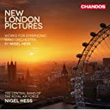 Hess: New London Pictures [Nigel Hess, The Central Band of RAF] [Chandos: CHAN 10767]