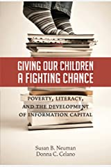 Giving Our Children a Fighting Chance: Poverty, Literacy, and the Development of Information Capital Kindle Edition