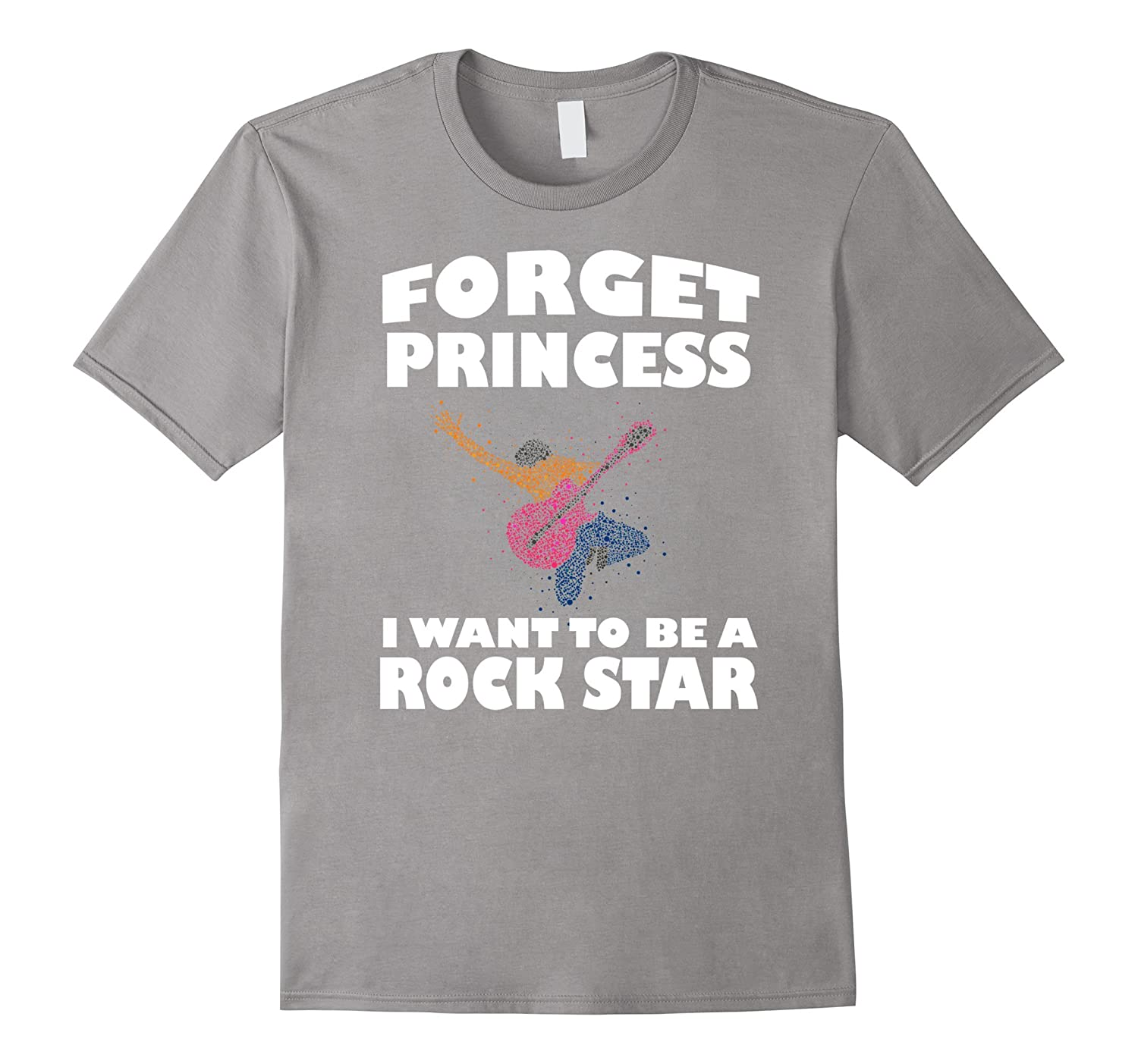 Forget Princess I Want To Be A Rock Star Shirt Gift-FL