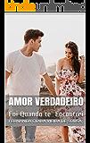 Amor Verdadeiro: Foi Quando te encontrei