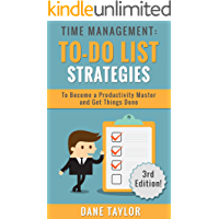 Time Management: To-Do List Strategies to Become a Productivity Master and Get Things Done (Time Management Techniques, Time Management Skills, Stress Management Techniques)
