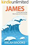 James: A Fresh, New Five Day Bible Study and Commentary (The Everyday Bible Series Book 3)