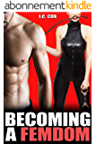 Becoming A Femdom: Male Submission Humiliation Pegging Sissification Feminization Fantasy (English Edition)