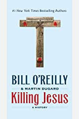 Killing Jesus: A History (Bill O'Reilly's Killing Series) Kindle Edition