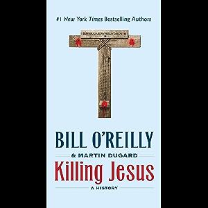 Killing Jesus: A History (Bill O'Reilly's Killing Series)