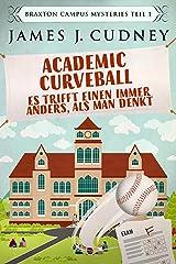 Academic Curveball - Es trifft einen immer anders, als man denkt (German Edition) Kindle Edition