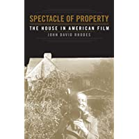 Spectacle of Property: The House in American Film