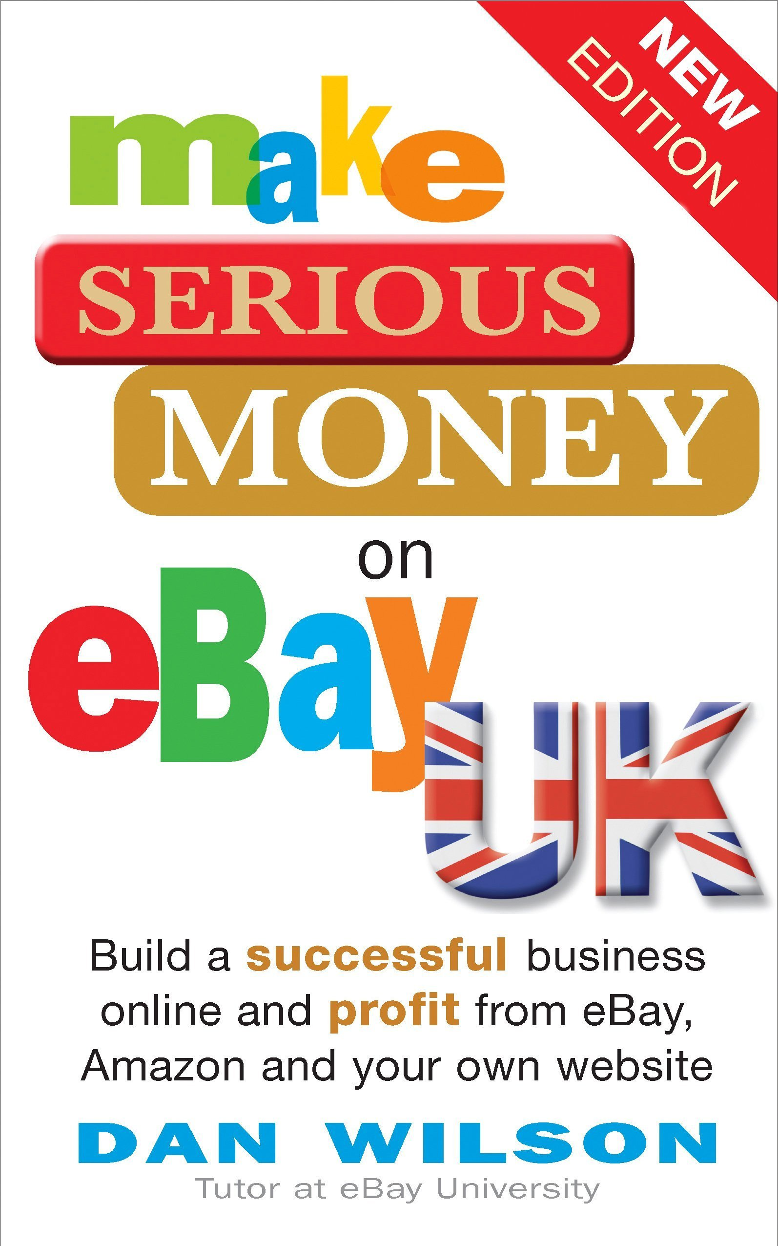 Make Serious Money On Ebay Uk Build A Successful Business Online And Profit From Ebay Amazon And Your Own Website By Dan Wilson 22 May 2012 Paperback Dan Wilson Amazon Com Books