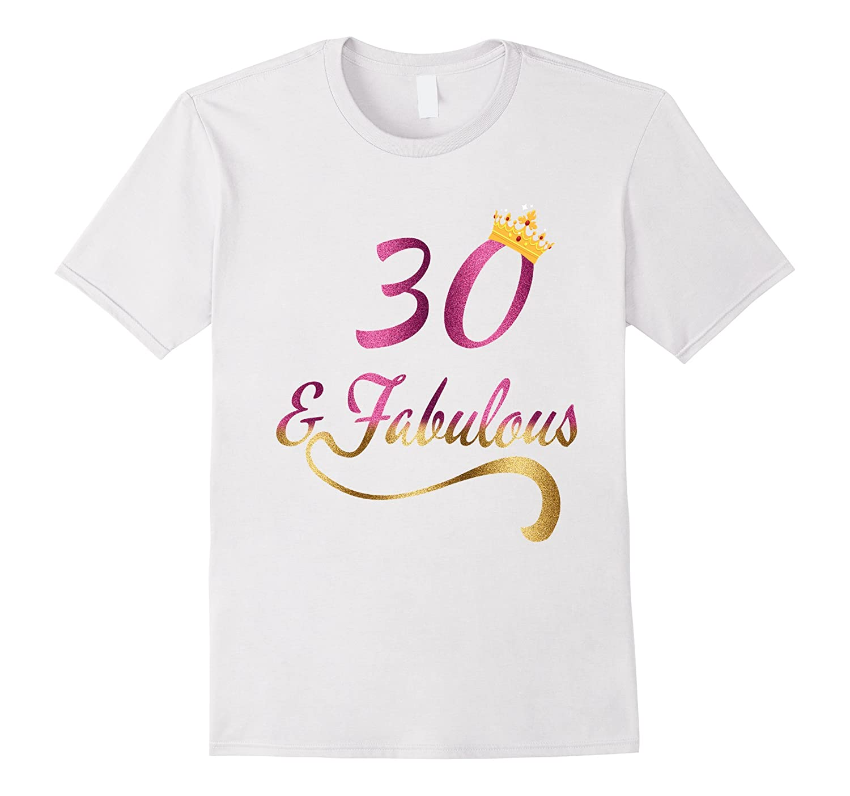 3de8a7383 30 and Fabulous T-Shirt - 30th Birthday Shirt for Women-FL ...