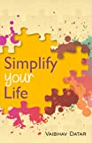 Simplify Your Life - Powerful Insight Into Life